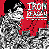 Iron Reagan: Worse Than Dead