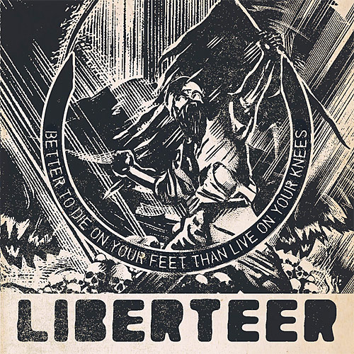 Liberteer: Better to Die on Your Feet than Live on Your Knees