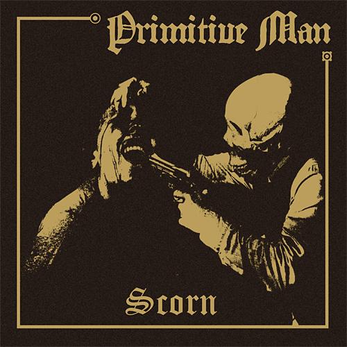 Primitive Man: Scorn